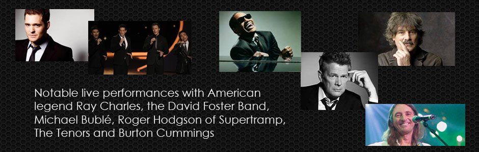 Live performances with Ray Charles, The Tenors, Burton Cummings